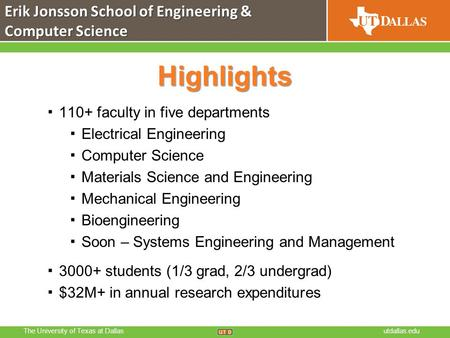 The University of Texas at Dallasutdallas.edu Highlights ▪ 110+ faculty in five departments ▪ Electrical Engineering ▪ Computer Science ▪ Materials Science.
