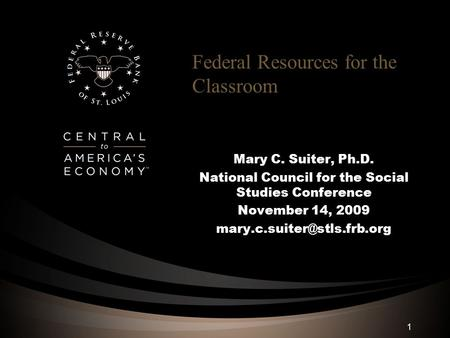 Federal Resources for the Classroom Mary C. Suiter, Ph.D. National Council for the Social Studies Conference November 14, 2009