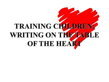 TRAINING CHILDREN: WRITING ON THE TABLE OF THE HEART
