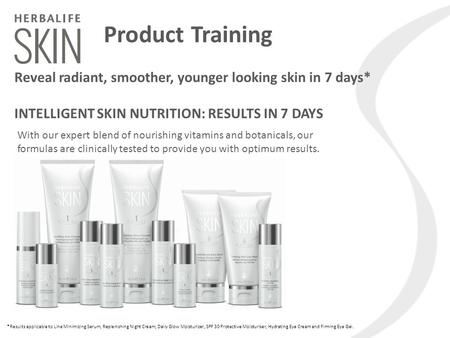 Product Training Reveal radiant, smoother, younger looking skin in 7 days* INTELLIGENT SKIN NUTRITION: RESULTS IN 7 DAYS With our expert blend of nourishing.