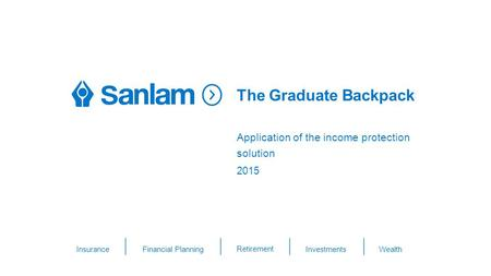 THIS IS AN OPTION FOR THE OPENING TITLE SLIDE Insurance Financial Planning Retirement Investments Wealth The Graduate Backpack 2015 Application of the.
