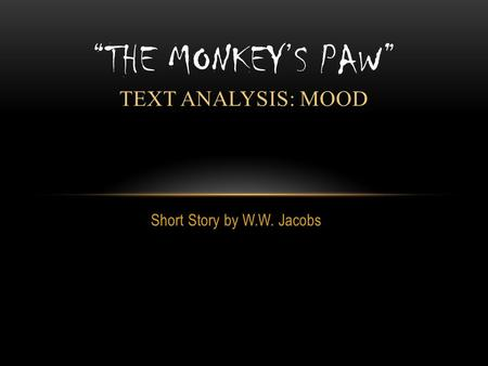 "Short Story by W.W. Jacobs ""THE MONKEY'S PAW"" TEXT ANALYSIS: MOOD."