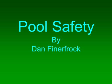 Pool Safety By Dan Finerfrock. Credibility Lifeguard for 5 years Pool Operator certified Member of pool for 15 years CPR and First Aid certified.