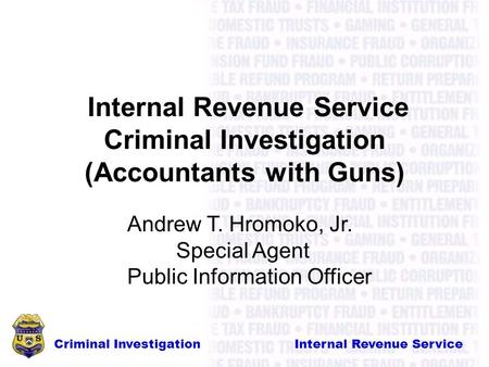Criminal Investigation Internal Revenue Service Internal Revenue Service Criminal Investigation (Accountants with Guns) Andrew T. Hromoko, Jr. Special.