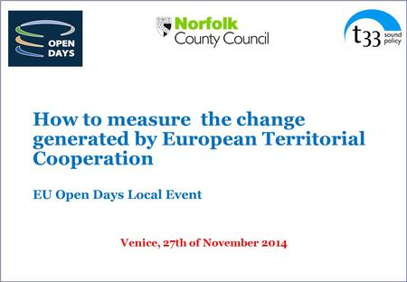 How to measure the change generated by European Territorial Cooperation EU Open Days Local Event Venice, 27th of November 2014.