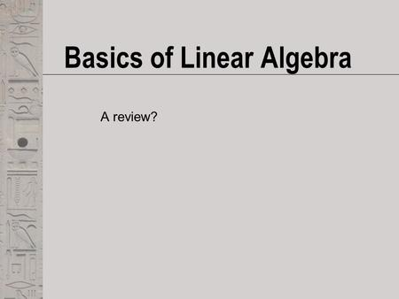 Basics of Linear Algebra A review?. Matrix  Mathematical term essentially corresponding to an array  An arrangement of numbers into rows and columns.