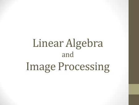 Linear Algebra and Image Processing