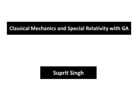 Classical Mechanics and Special Relativity with GA Suprit Singh.