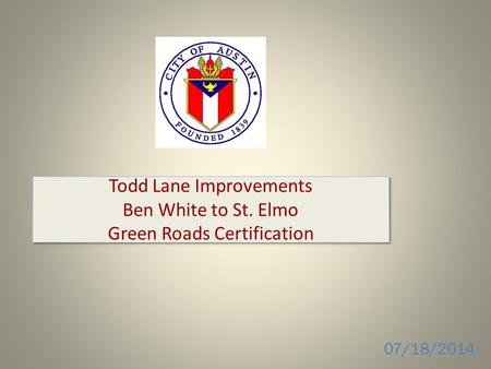 Todd Lane Improvements Ben White to St. Elmo Green Roads Certification 07/18/2014.