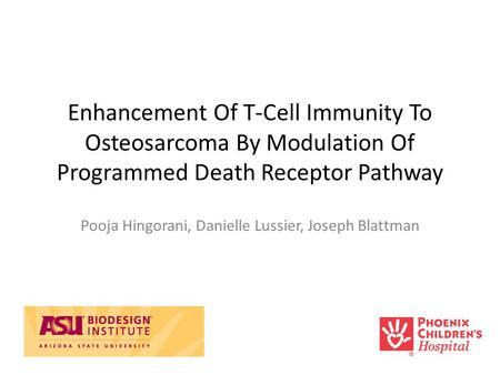 Enhancement Of T-Cell Immunity To Osteosarcoma By Modulation Of Programmed Death Receptor Pathway Pooja Hingorani, Danielle Lussier, Joseph Blattman.