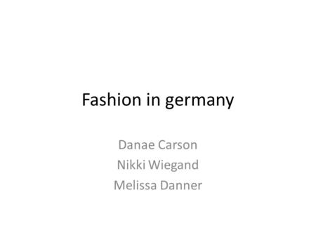 Fashion in germany Danae Carson Nikki Wiegand Melissa Danner.