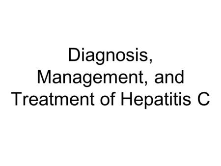Diagnosis, Management, and Treatment of Hepatitis C