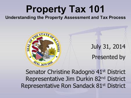 July 31, 2014 Presented by Senator Christine Radogno 41 st District Representative Jim Durkin 82 nd District Representative Ron Sandack 81 st District.