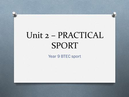 Unit 2 – PRACTICAL SPORT Year 9 BTEC sport.