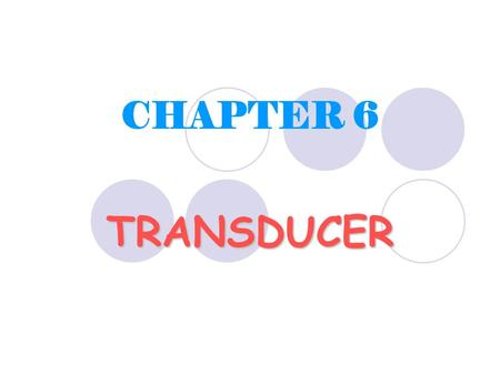 CHAPTER 6 TRANSDUCER.