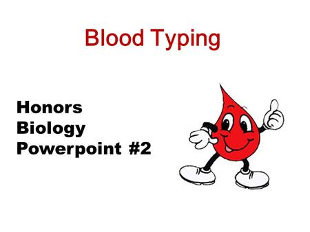 Blood Typing Honors Biology Powerpoint #2.