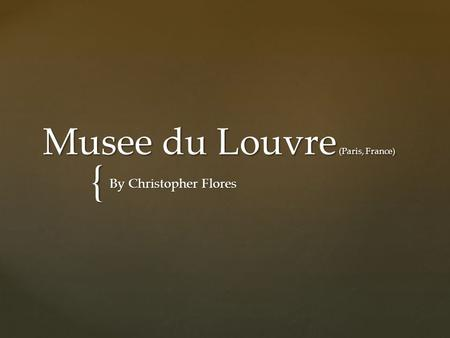 { Musee du Louvre (Paris, France) By Christopher Flores.