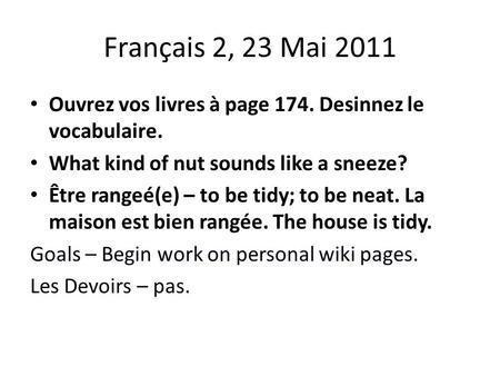Français 2, 23 Mai 2011 Ouvrez vos livres à page 174. Desinnez le vocabulaire. What kind of nut sounds like a sneeze? Être rangeé(e) – to be tidy; to be.
