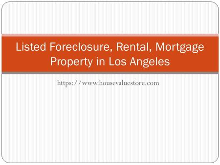 Https://www.housevaluestore.com Listed Foreclosure, Rental, Mortgage Property in Los Angeles.