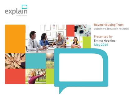 Presented by Raven Housing Trust Customer Satisfaction Research May 2014 Emma Hopkins.