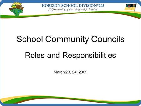 School Community Councils Roles and Responsibilities March 23, 24, 2009.