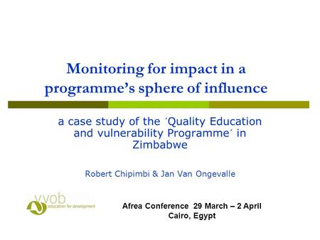 Monitoring for impact in a programme's sphere of influence a case study of the ´Quality Education and vulnerability Programme´ in Zimbabwe Robert Chipimbi.