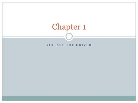 Chapter 1 You are the driver.