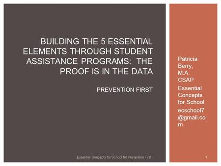 Essential Concepts for School for Prevention First Patricia Berry, M.A. CSAP Essential Concepts for School m 1 BUILDING THE 5 ESSENTIAL.