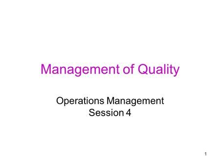 1 Management of Quality Operations Management Session 4.