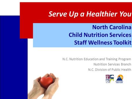 Serve Up a Healthier You North Carolina Child Nutrition Services Staff Wellness Toolkit N.C. Nutrition Education and Training Program Nutrition Services.