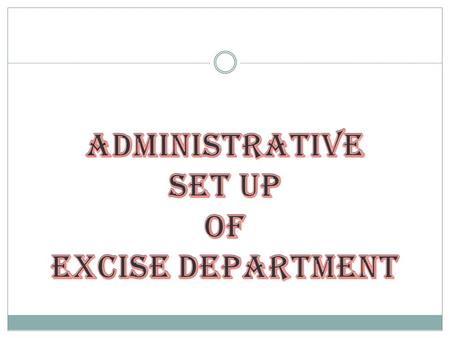 INTRODUCTION The organization of excise department is structured to facilitate collection of indirect taxes. The apex body in-charge of administration.