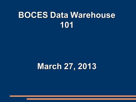 BOCES Data Warehouse 101 March 27, 2013. Goals/Outcomes ● Gain an awareness and understanding of the Data Warehouse and SIRS and the NYS reporting process.