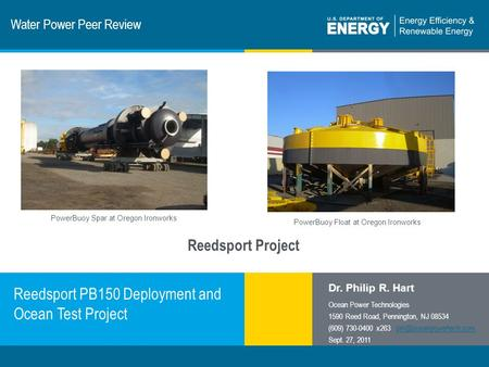 1 | Program Name or Ancillary Texteere.energy.gov Water Power Peer Review Reedsport PB150 Deployment and Ocean Test Project Dr. Philip R. Hart Ocean Power.