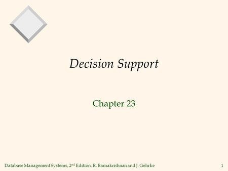 Database Management Systems, 2 nd Edition. R. Ramakrishnan and J. Gehrke1 Decision Support Chapter 23.