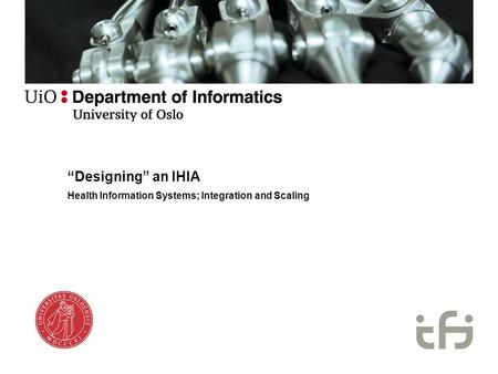 """Designing"" an IHIA Health Information Systems; Integration and Scaling."