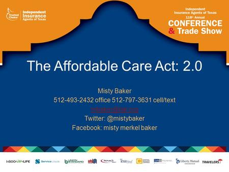 The Affordable Care Act: 2.0 Misty Baker 512-493-2432 office 512-797-3631 cell/text Facebook: misty merkel baker.