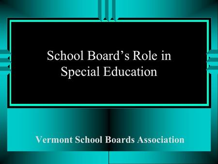 School Board's Role in Special Education Vermont School Boards Association.