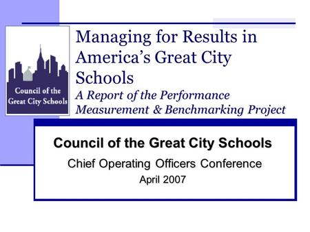 1 A Report of the Performance Measurement & Benchmarking Project Managing for Results in America's Great City Schools A Report of the Performance Measurement.