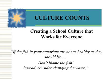 "CULTURE COUNTS ""If the fish in your aquarium are not as healthy as they should be... Don't blame the fish! Instead, consider changing the water."" Creating."