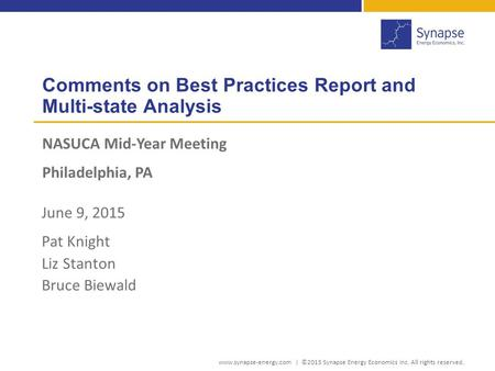 Comments on Best Practices Report and Multi-state Analysis NASUCA Mid-Year Meeting Philadelphia, PA www.synapse-energy.com | ©2015 Synapse Energy Economics.