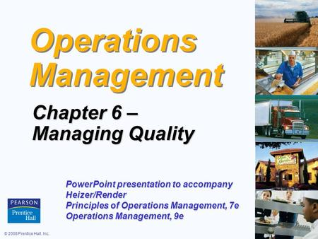 © 2008 Prentice Hall, Inc.6 – 1 Operations Management Chapter 6 – Managing Quality PowerPoint presentation to accompany Heizer/Render Principles of Operations.