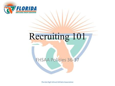 Recruiting 101 FHSAA Policies 36-37 Florida High School Athletic Association.