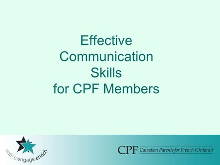 Effective Communication Skills for CPF Members. Effective Communication Purpose: To improve the effectiveness of parent communications with educators,