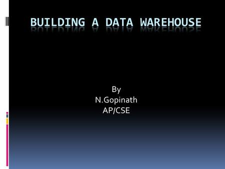 By N.Gopinath AP/CSE. Why a Data Warehouse Application – Business Perspectives  There are several reasons why organizations consider Data Warehousing.