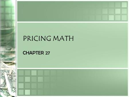 PRICING MATH CHAPTER 27. Ch 27 Sec 2 – Calculating Discounts The general procedure for figuring discounts How to calculate various kinds of discounts.