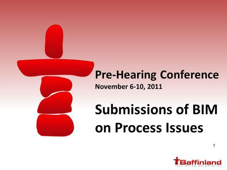 1 Pre-Hearing Conference November 6-10, 2011 Submissions of BIM on Process Issues.