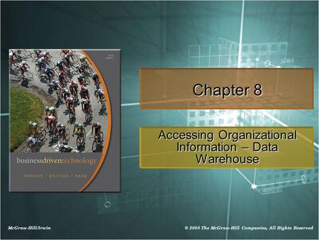 McGraw-Hill/Irwin © 2008 The McGraw-Hill Companies, All Rights Reserved Chapter 8 Accessing Organizational Information – Data Warehouse.