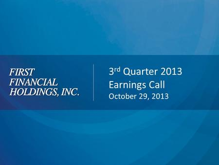 3 rd Quarter 2013 Earnings Call October 29, 2013.