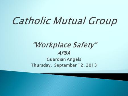 """Workplace Safety"" APBA Guardian Angels Thursday, September 12, 2013."