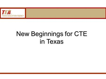 New Beginnings for CTE in Texas. HB 809 Dissemination of information regarding employment opportunities to secondary school students Effective: September.